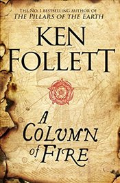 Column of Fire : Kingsbridge Novels - Follett, Ken