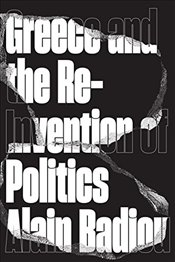 Greece and the Reinvention of Politics - Badiou, Alain