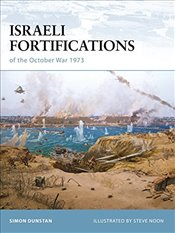 Israeli Fortifications of the October War 1973 (Fortress) - Dunstan, Simon