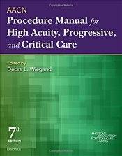 AACN Procedure Manual for High Acuity, Progressive, and Critical Care 7e - Wiegand, Debra L.