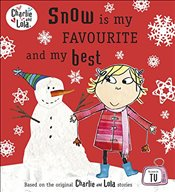 Charlie and Lola: Snow is my Favourite and my Best - Child, Lauren