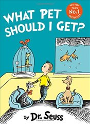 What Pet Should I Get? (Dr Seuss) - Dr. Seuss