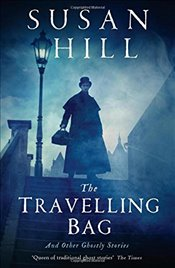 Travelling Bag : And Other Ghostly Stories - Hill, Susan