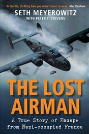 Lost Airman : A True Story of Escape from Nazi-occupied France - Meyerowitz, Seth