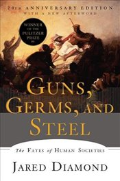 Guns Germs and Steel : Fates of Human Societies : 20th Anniversary Edition - Diamond, Jared