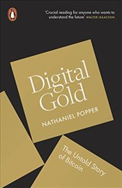 Digital Gold : The Untold Story of Bitcoin - Popper, Nathaniel