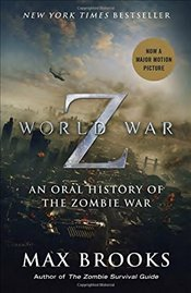 World War Z (Movie Tie-In Edition): An Oral History of the Zombie War - Brooks, Max