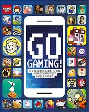 Go Gaming ! : The Ultimate Guide to the Worlds Greatest Mobile Games - Scholastic,