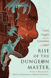 Rise of the Dungeon Master : Gary Gygax and the Creation of D&D - Kushner, David