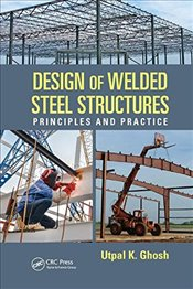 Design of Welded Steel Structures : Principles and Practice - Ghosh, Utpal K.