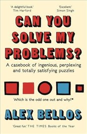 Can You Solve My Problems? : A Casebook of Ingenious, Perplexing and Totally Satisfying Puzzles - Bellos, Alex