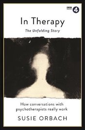In Therapy : The Unfolding Story  - Orbach, Susie
