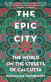 Epic City : The World on the Streets of Calcutta - Choudhury, Kushanava
