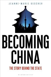 Becoming China : The Story Behind the State - Gescher, Jeanne-Marie