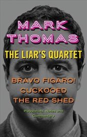 Liars Quartet : Bravo Figaro!, Cuckooed, The Red Shed : Playscripts, Notes and Commentary - Thomas, Mark