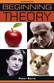Beginning Theory 4e : An Introduction to Literary and Cultural Theory - Barry, Peter
