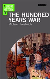 Short History of the Hundred Years War - Prestwich, Michael
