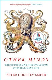 Other Minds : The Octopus and the Evolution of Intelligent Life - Godfrey-Smith, Peter