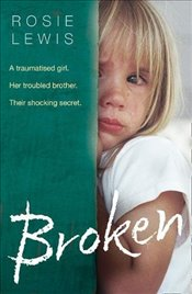 Broken : A traumatised girl. Her troubled brother. Their shocking secret - Lewis, Rosie