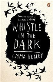 Whistle in the Dark - Healey, Emma