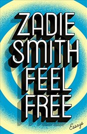 Feel Free : Essays - Smith, Zadie