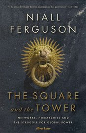 Square and the Tower : Networks, Hierarchies and the Struggle for Global Power - Ferguson, Niall
