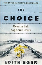 Choice : Even in Hell, Hope can Flower - Eger, Edith