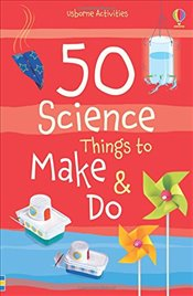 50 Science Things to Make and Do - Andrews, Georgina