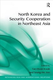 North Korea and Security Cooperation in Northeast Asia - Kwak, Tae-Hwan
