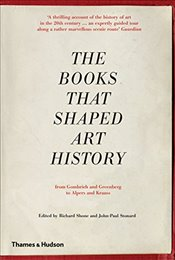 Books that Shaped Art History : From Gombrich and Greenberg to Alpers and Krauss - Shone, Richard
