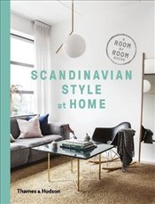 Scandinavian Style at Home : A Room by Room Guide - Torp, Allan
