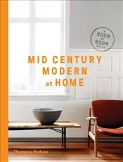 Mid-Century Modern at Home : A Room by Room Guide - Hillier, DC