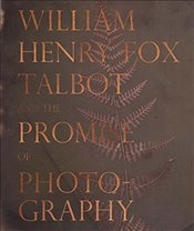 William Henry Fox Talbot and the Promise of Photography - Leers, Dan