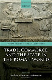 Trade, Commerce, and the State in the Roman World - Wilson, Andrew