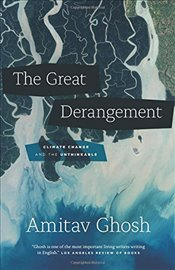 Great Derangement : Climate Change and the Unthinkable - Ghosh, Amitav