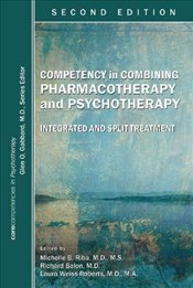 Competency in Combining Pharmacotherapy and Psychotherapy: Integrated and Split Treatment - Riba, Michelle B.