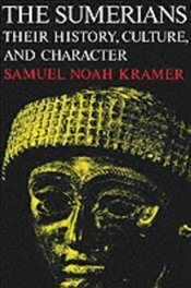 Sumerians : Their History, Culture, and Character - Kramer, Samuel Noah