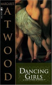 DANCING GIRLS AND OTHER STORIES - Atwood, Margaret