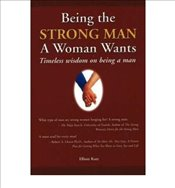 Being the Strong Man a Woman Wants Timeless Wisdom on Being a Man  - Katz, Elliott