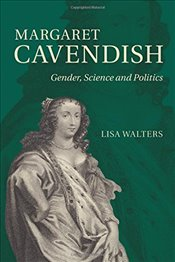 Margaret Cavendish : Gender, Science and Politics - Walters, Lisa