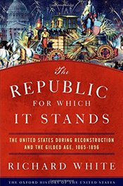 Republic for Which It Stands : The United States during Reconstruction and the Gilded Age - White, Richard