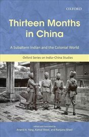 Thirteen Months in China : A Subaltern Indian and the Colonial World - Yang, Anand A.