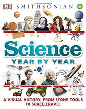 Science Year by Year : A Visual History, from Stone Tools to Space Travel - DK,