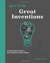 Know It All Great Inventions: The 50 Greatest Inventions, Each Explained in Under a Minute - Boyle, David