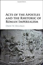 Acts of the Apostles and the Rhetoric of Roman Imperialism - Billings, Drew W.