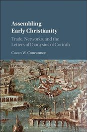 Assembling Early Christianity : Trade, Networks, and the Letters of Dionysios of Corinth - Concannon, Cavan W.