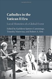 Catholics in the Vatican II Era : Local Histories of a Global Event - Cummings, Kathleen Sprows