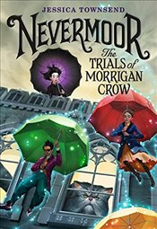 Nevermoor : The Trials of Morrigan Crow : Books 1 - Townsend, Jessica