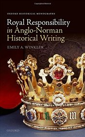Royal Responsibility in Anglo-Norman Historical Writing  - Winkler, Emily A.