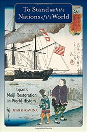 To Stand with the Nations of the World : Japans Meiji Restoration in World History - Ravina, Mark